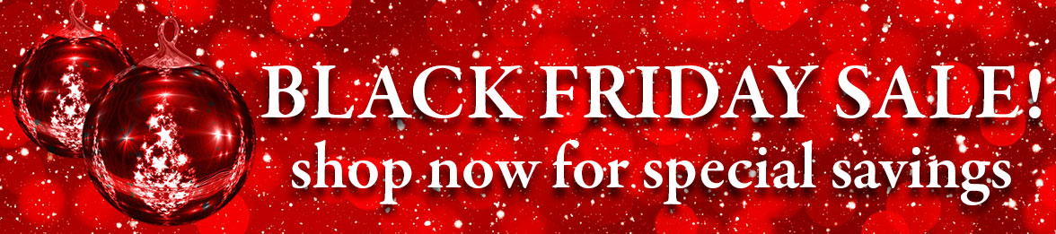 Get a head start on your holidays with our Black Friday Specials!